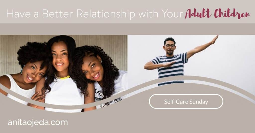 Wish you had a better relationship with your adult children? These tips will help you reach your relationship goals this year. When our relationships nurture us instead of draining us, we have more energy to spend on other important goals. #selfcare #SelfCareSunday #goals #relationships